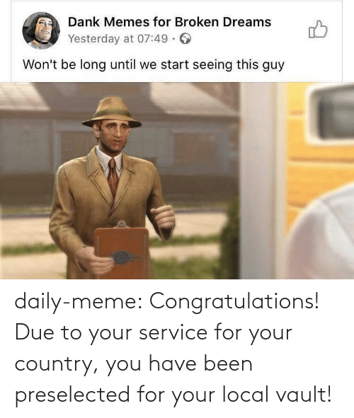 Congratulations: daily-meme:  Congratulations! Due to your service for your country, you have been preselected for your local vault!
