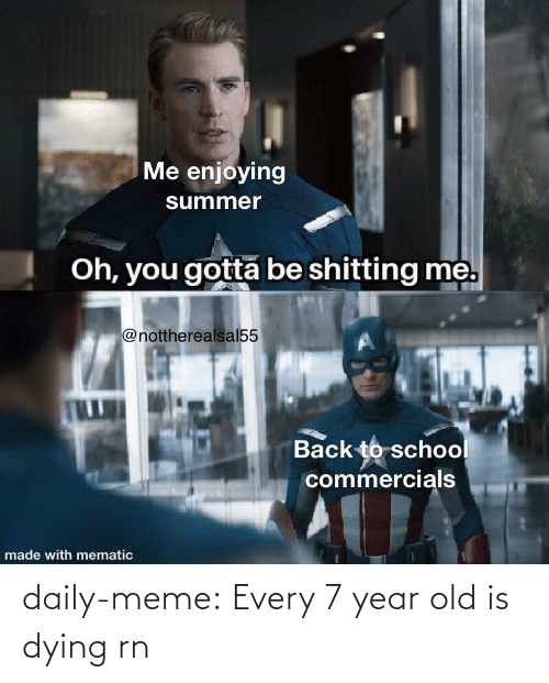 meme: daily-meme:  Every 7 year old is dying rn