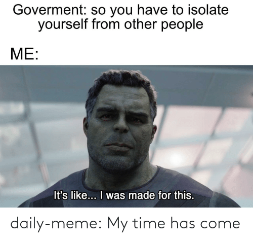 come: daily-meme:  My time has come
