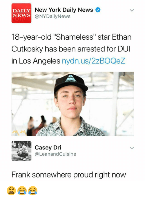 """New York, News, and Shameless: DAILY  NEWS  New York Daily News  @NYDailyNews  18-year-old """"Shameless"""" star Ethan  Cutkosky has been arrested for DUI  in Los Angeles nydn.us/2zBOQeZ  Casey Dri  @LeanandCuisine  Frank somewhere proud right now 😩😂😂"""