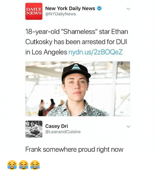 """Memes, New York, and News: DAILY  NEWS  New York Daily News  @NYDailyNews  18-year-old """"Shameless"""" star Ethan  Cutkosky has been arrested for DUI  in Los Angeles nydn.us/2zBOQez  Casey Dri  @LeanandCuisine  Frank somewhere proud right now 😂😂😂"""