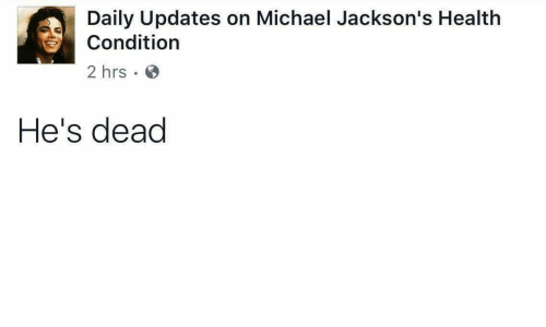 Michael, Health, and Dead: Daily Updates on Michael Jackson's Health  Condition  2 hrs  He's dead