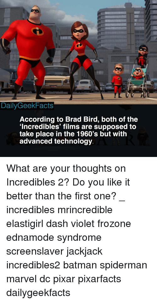 Batman, Frozone, and Memes: DailyGeekFacts  According to Brad Bird, both of the  'Incredibles' films are supposed to  take place in the 1960's but with  advanced technology What are your thoughts on Incredibles 2? Do you like it better than the first one? _ incredibles mrincredible elastigirl dash violet frozone ednamode syndrome screenslaver jackjack incredibles2 batman spiderman marvel dc pixar pixarfacts dailygeekfacts