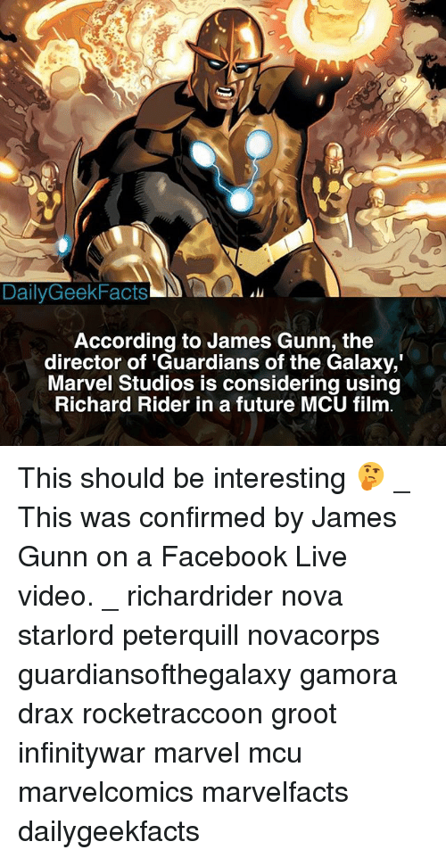 richards: DailyGeekFacts  According to James Gunn, the  director of 'Guardians of the Galaxy,  Marvel Studios is considering using  Richard Rider in a future MCU film This should be interesting 🤔 _ This was confirmed by James Gunn on a Facebook Live video. _ richardrider nova starlord peterquill novacorps guardiansofthegalaxy gamora drax rocketraccoon groot infinitywar marvel mcu marvelcomics marvelfacts dailygeekfacts