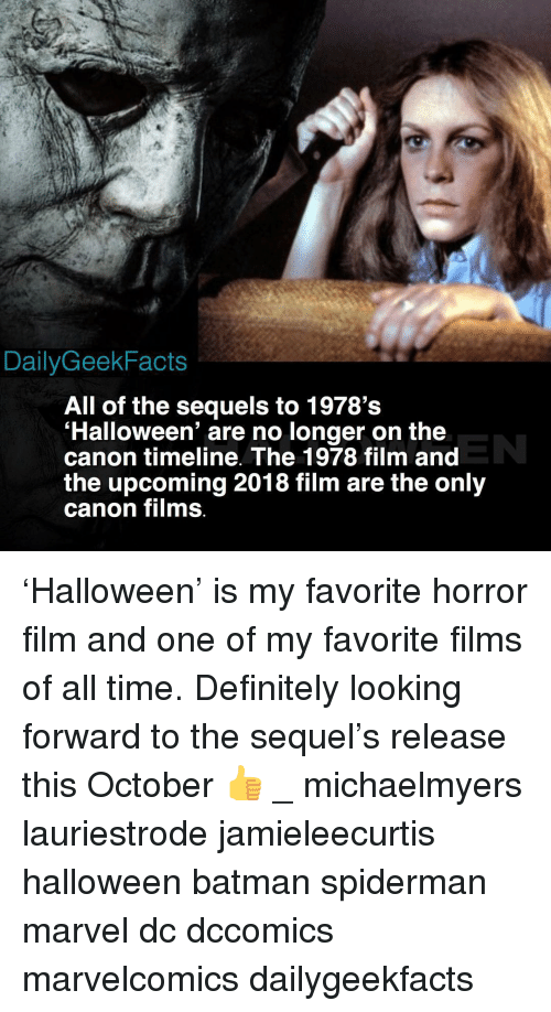Batman, Definitely, and Halloween: DailyGeekFacts  All of the sequels to 1978's  'Halloween' are no longer on the  canon timeline. The 1978 film and  the upcoming 2018 film are the only  canon films. 'Halloween' is my favorite horror film and one of my favorite films of all time. Definitely looking forward to the sequel's release this October 👍 _ michaelmyers lauriestrode jamieleecurtis halloween batman spiderman marvel dc dccomics marvelcomics dailygeekfacts