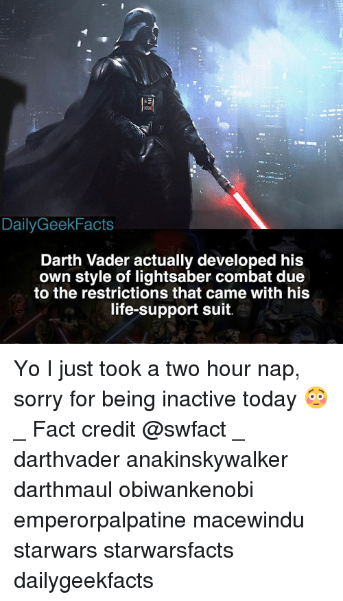 Combate: DailyGeekFacts  Darth Vader actually developed his  own style of lightsaber combat due  to the restrictions that came with his  life-support suit. Yo I just took a two hour nap, sorry for being inactive today 😳 _ Fact credit @swfact _ darthvader anakinskywalker darthmaul obiwankenobi emperorpalpatine macewindu starwars starwarsfacts dailygeekfacts