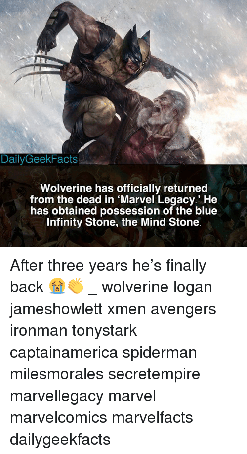 xmen: DailyGeekFacts  Wolverine has officially returned  from the dead in Marvel Legacy.' He  has obtained possession of the blue  Infinity Stone, the Mind Stone After three years he's finally back 😭👏 _ wolverine logan jameshowlett xmen avengers ironman tonystark captainamerica spiderman milesmorales secretempire marvellegacy marvel marvelcomics marvelfacts dailygeekfacts