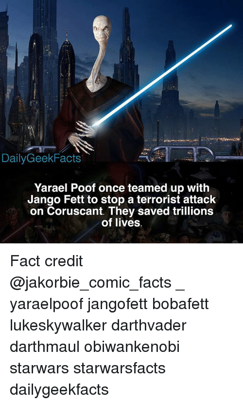 Poofes: DailyGeekFacts  Yarael Poof once teamed up with  Jango Fett to stop a terrorist attack  on Coruscant. They saved trillions  of lives Fact credit @jakorbie_comic_facts _ yaraelpoof jangofett bobafett lukeskywalker darthvader darthmaul obiwankenobi starwars starwarsfacts dailygeekfacts