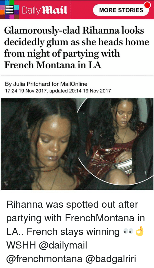 """French Montana: """"Dailymail  MORE STORIES  Glamorously-clad Rihanna looks  decidedly glum as she heads home  from night of partying with  French Montana in LA  By Julia Pritchard for MailOnline  17:24 19 Nov 2017, updated 20:14 19 Nov 2017 Rihanna was spotted out after partying with FrenchMontana in LA.. French stays winning 👀👌 WSHH @dailymail @frenchmontana @badgalriri"""