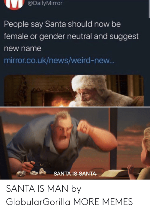 Mirror: @DailyMirror  People say Santa should now be  female or gender neutral and suggest  new name  mirror.co.uk/news/weird-new...  SANTA IS SANTA- SANTA IS MAN by GlobularGorilla MORE MEMES