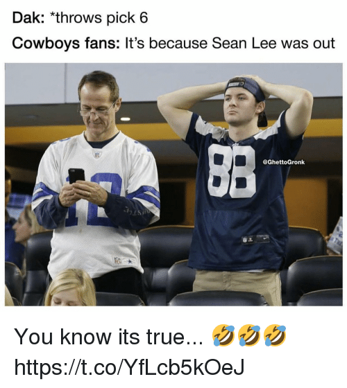 Dallas Cowboys, True, and Lee: Dak: *throws pick 6  Cowboys fans: It's because Sean Lee was ourt  @GhettoGronk You know its true... 🤣🤣🤣 https://t.co/YfLcb5kOeJ