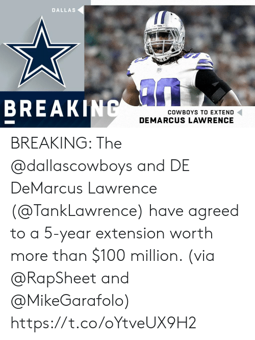 Dallas Cowboys, Memes, and Break: DALLAS  BREAK  COWBOYS TO EXTEND  DEMARCUS LAWRENCE BREAKING: The @dallascowboys and DE DeMarcus Lawrence (@TankLawrence) have agreed to a 5-year extension worth more than $100 million. (via @RapSheet and @MikeGarafolo) https://t.co/oYtveUX9H2