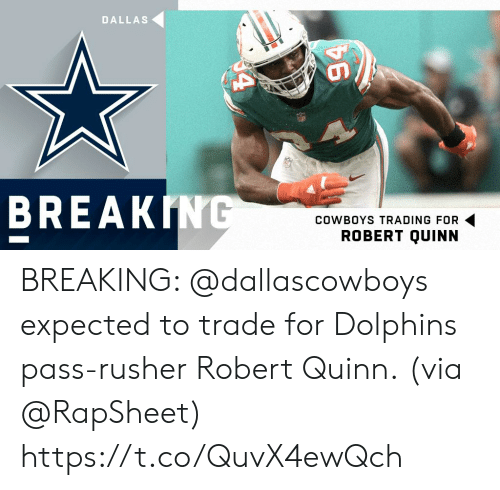 Dallas: DALLAS  BREAK  COWBOYS TRADING FOR  ROBERT QUINN BREAKING: @dallascowboys expected to trade for Dolphins pass-rusher Robert Quinn.  (via @RapSheet) https://t.co/QuvX4ewQch