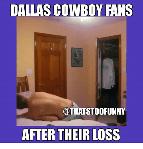 Dallas Cowboys, Memes, and Dallas Cowboys: DALLAS COWBOY FANS  OTHATSTOOFUNNY  AFTER THEIR LOSS