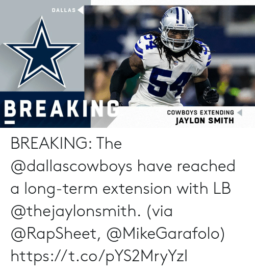Dallas Cowboys, Memes, and Dallas: DALLAS  cowno  54  BREAKING  COWBOYS EXTENDING  JAYLON SMITH BREAKING: The @dallascowboys have reached a long-term extension with LB @thejaylonsmith. (via @RapSheet, @MikeGarafolo) https://t.co/pYS2MryYzI