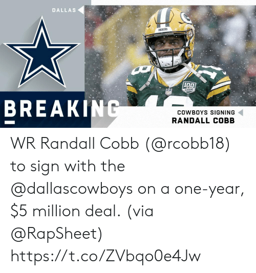 Dallas: DALLAS  PACKERS  100  SERSONS  BREAK  COWBOYS SIGNING  RANDALL COBB WR Randall Cobb (@rcobb18) to sign with the @dallascowboys on a one-year, $5 million deal.  (via @RapSheet) https://t.co/ZVbqo0e4Jw