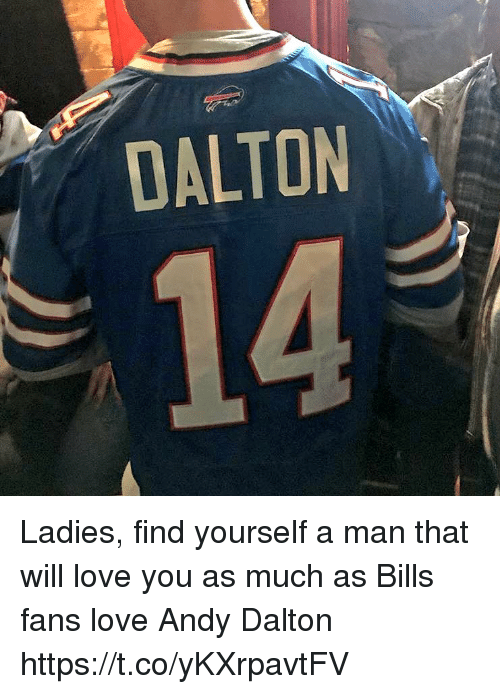 Andy Dalton: DALTON Ladies, find yourself a man that will love you as much as Bills fans love Andy Dalton https://t.co/yKXrpavtFV
