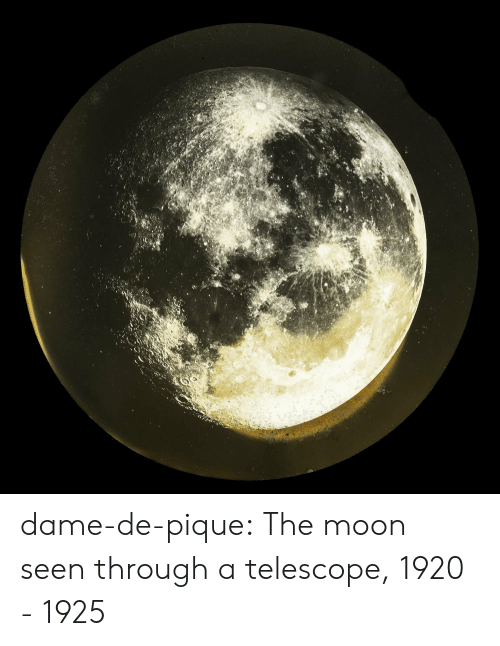 Target, Tumblr, and Work: dame-de-pique:  The moon seen through a telescope, 1920 - 1925