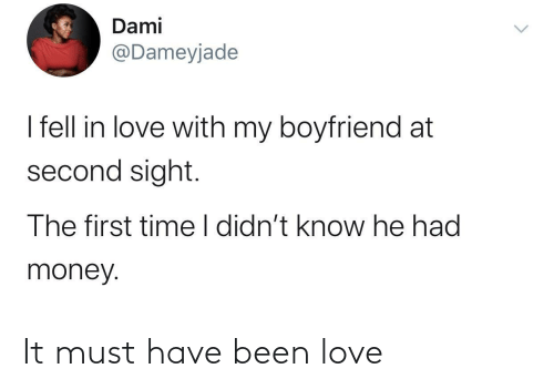My Boyfriend: Dami  @Dameyjade  I fell in love with my boyfriend at  second sight.  The first time I didn't know he had  money. It must have been love