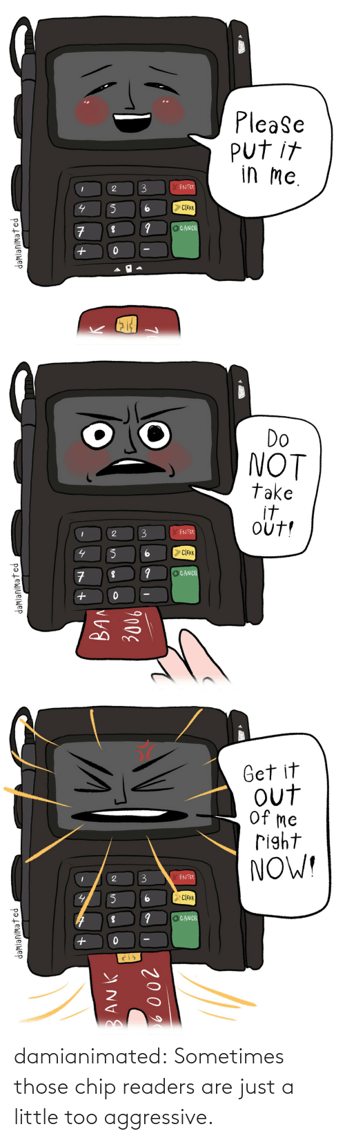 Chip: damianimated: Sometimes those chip readers are just a little too aggressive.