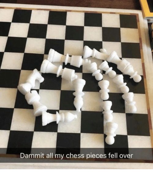 Chess, All, and Chess Pieces: Dammit all my chess pieces fell over