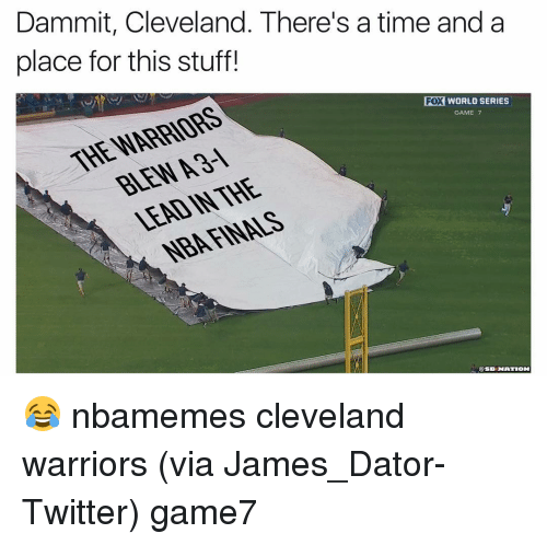 Warriors Game: Dammit, Cleveland. There's a time and a  place for this stuff!  FOX WORLD SERIES  THE WARRIORS  GAME 7  @SBANATION 😂 nbamemes cleveland warriors (via James_Dator-Twitter) game7