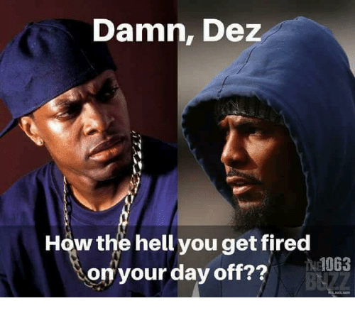 Nfl, Hell, and How: Damn, Dez  How the hell you get fired  on'your day off??  22 1063