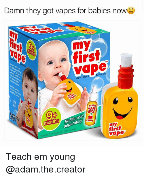 Ooting: Damn they got vapes for babies now  my  o first  TM  sha  my first  APE  JUICE  ills S  sepa  oot  mo  my  first  vape Teach em young @adam.the.creator