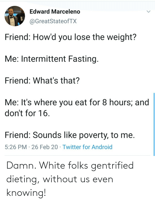 Without: Damn. White folks gentrified dieting, without us even knowing!