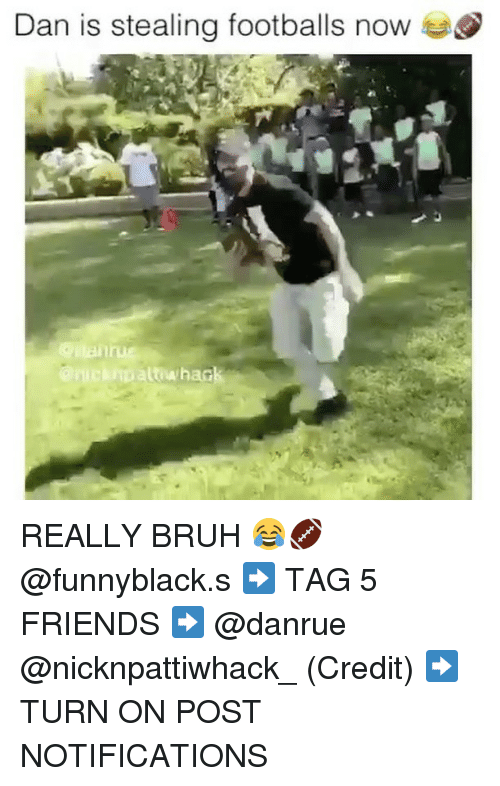 footballs: Dan is stealing footballs now  an cuipaut whack REALLY BRUH 😂🏈 @funnyblack.s ➡️ TAG 5 FRIENDS ➡️ @danrue @nicknpattiwhack_ (Credit) ➡️ TURN ON POST NOTIFICATIONS