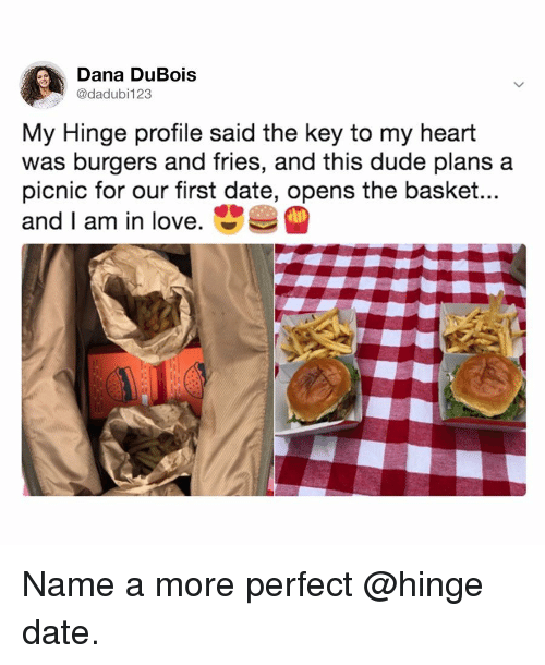 Dude, Love, and Date: Dana DuBois  @dadubi123  My Hinge profile said the key to my heart  was burgers and fries, and this dude plans a  picnic for our first date, opens the basket...  and I am in love. Name a more perfect @hinge date.