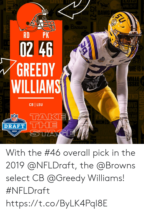 NFL draft: DANE  RD PK  02 46  GREEDY  WILLIAMS  5-27  RE IS  ILLE  CB LSU  NFL  DRAFT TH  2019 With the #46 overall pick in the 2019 @NFLDraft, the @Browns select CB @Greedy Williams! #NFLDraft https://t.co/ByLK4Pql8E