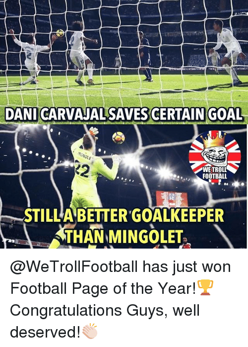 well deserved: DANI CARVAJAL SAVES CERTAIN GOAL  WE TROLL  FOOTBALL  STILLA BETTER GOALKEEPER @WeTrollFootball has just won Football Page of the Year!🏆 Congratulations Guys, well deserved!👏🏻