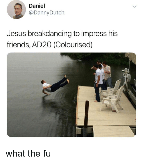 Friends, Jesus, and Black Twitter: Daniel  @DannyDutch  Jesus breakdancing to impress his  friends, AD20 (Colourised) what the fu