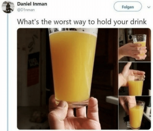The Worst, Daniel, and Whats: Daniel Inman  Folgen  @D1nman  What's the worst way to hold your drink
