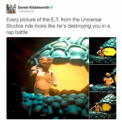 Rap Battles: Daniel Kibblesmith  @kibblesmith  Every picture of the E.T from the Universal  Studios ride looks like he's destroying you in a  rap battle