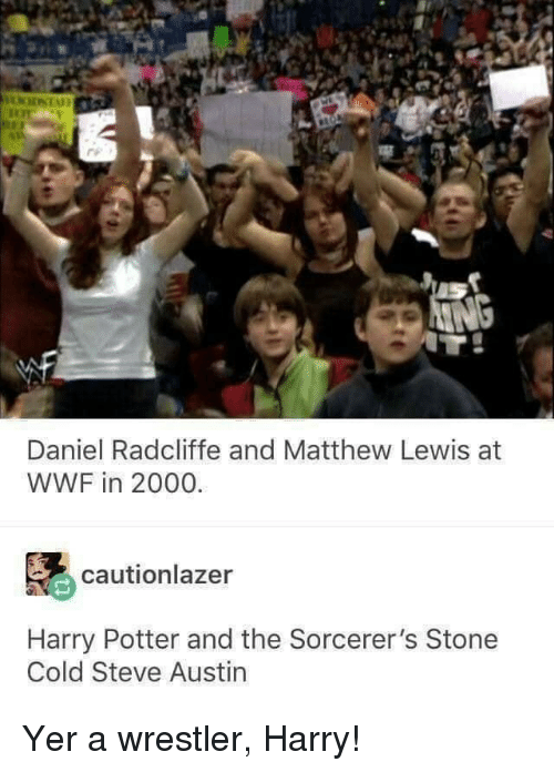 cold-steve-austin: Daniel Radcliffe and Matthew Lewis at  WWF in 2000.  cautionlazer  Harry Potter and the Sorcerer's Stone  Cold Steve Austin Yer a wrestler, Harry!