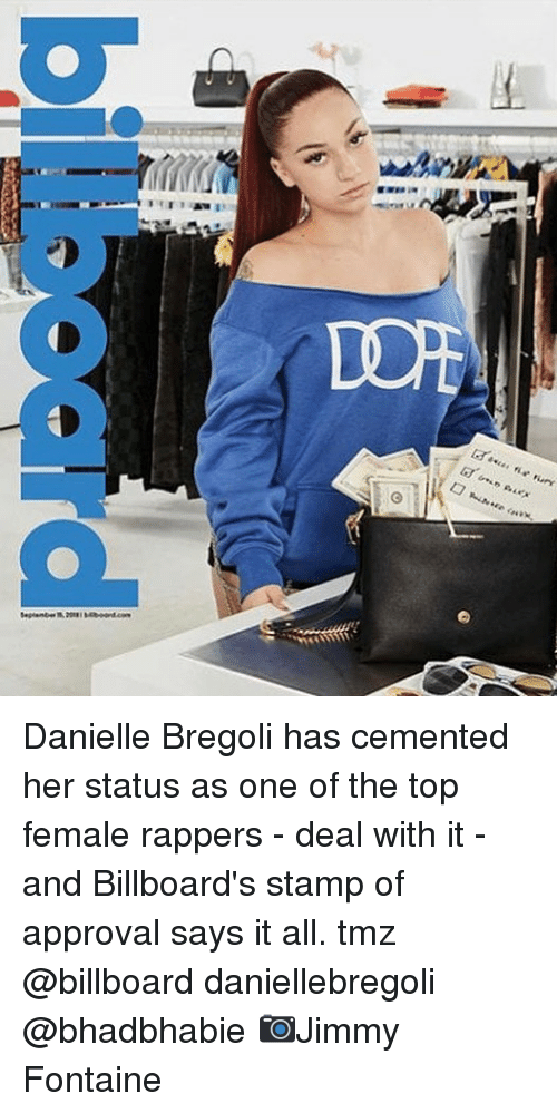 stamp: Danielle Bregoli has cemented her status as one of the top female rappers - deal with it - and Billboard's stamp of approval says it all. tmz @billboard daniellebregoli @bhadbhabie 📷Jimmy Fontaine