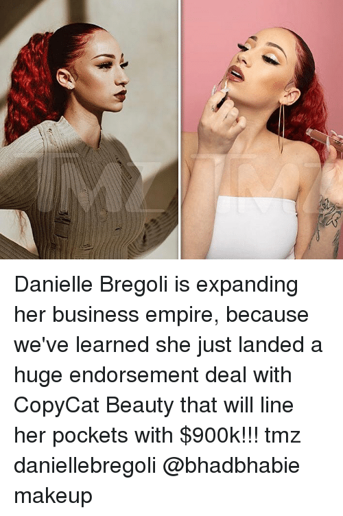 Empire, Makeup, and Memes: Danielle Bregoli is expanding her business empire, because we've learned she just landed a huge endorsement deal with CopyCat Beauty that will line her pockets with $900k!!! tmz daniellebregoli @bhadbhabie makeup