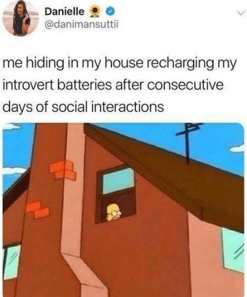 Introvert, My House, and House: Danielle  @danimansutti  me hiding in my house recharging my  introvert batteries after consecutive  days of social interactions