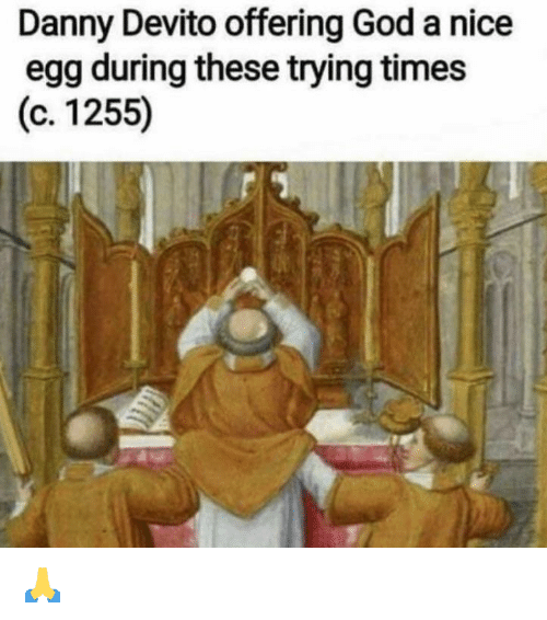 God, Memes, and Nice: Danny Devito offering God a nice  egg during these trying times  (с 1 255)  C. 🙏