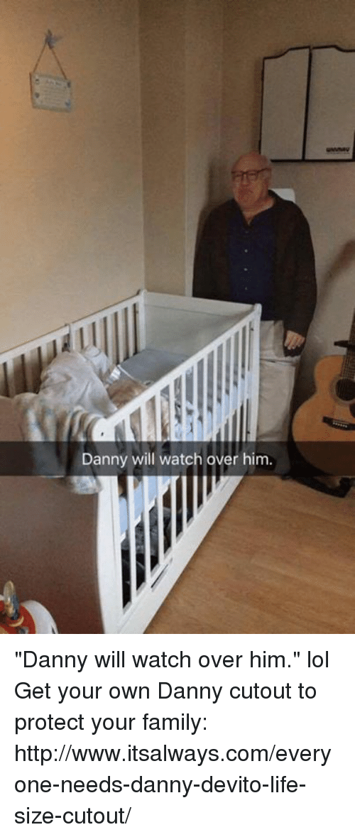 """life size: Danny will watch over him. """"Danny will watch over him."""" lol  Get your own Danny cutout to protect your family: http://www.itsalways.com/everyone-needs-danny-devito-life-size-cutout/"""