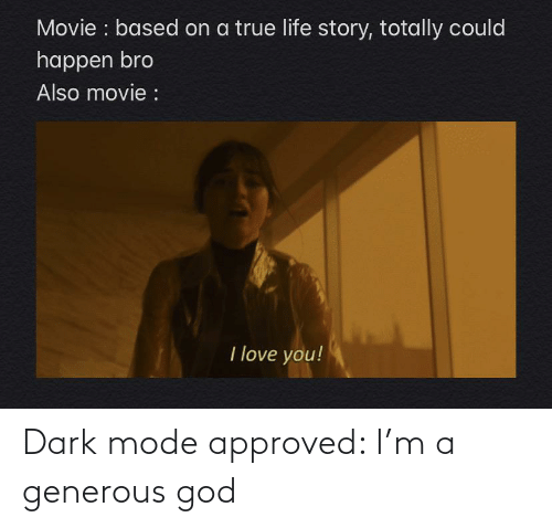 Generous God: Dark mode approved: I'm a generous god