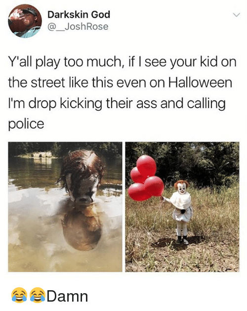 Ass, God, and Halloween: Darkskin God  @ JoshRose  Yall play too much, if I see your kid on  the street like this even on Halloween  I'm drop kicking their ass and calling  police 😂😂Damn