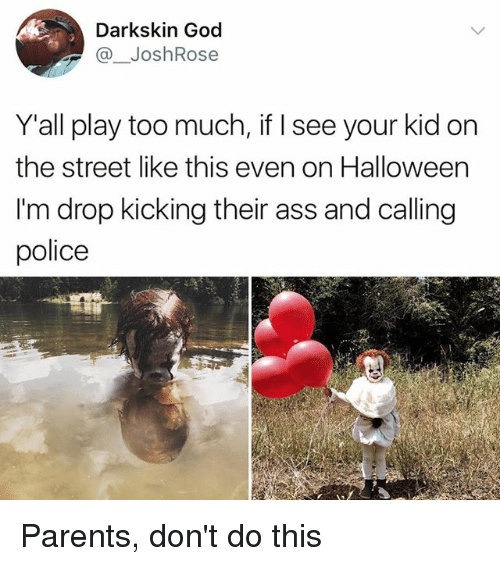 Ass, God, and Halloween: Darkskin God  @ JoshRose  Y'all play too much, if I see your kid on  the street like this even on Halloween  I'm drop kicking their ass and calling  police Parents, don't do this