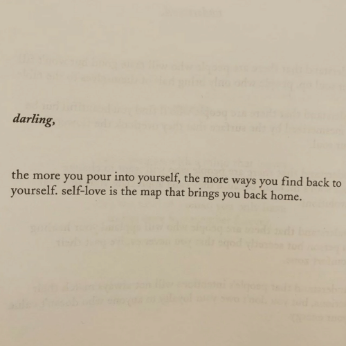 Love, Home, and Back: darling,  the more you pour into yourself, the more ways you find back to  yourself. self-love is the map that brings you back home.
