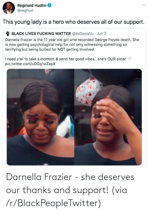R Blackpeopletwitter: Darnella Frazier - she deserves our thanks and support! (via /r/BlackPeopleTwitter)