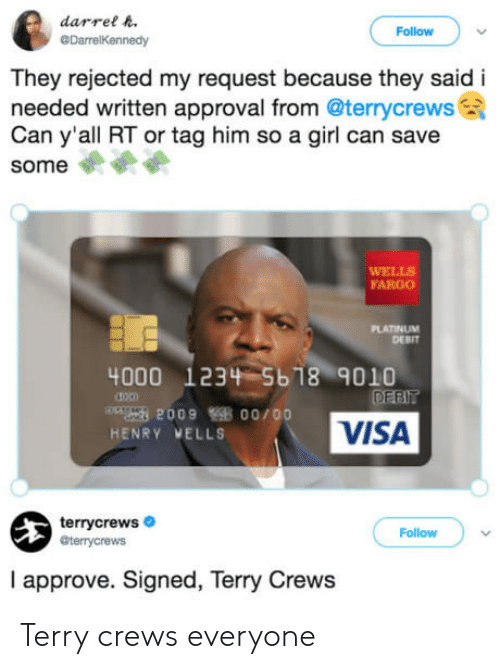 Terry Crews, Fargo, and Girl: darrel  Follow  DarrelKennedy  They rejected my request because they said i  needed written approval from @terrycrews  Can y all RT or tag him so a girl can save  some  WELLS  FARGO  PLATINUM  DEBIT  4000 1234-5b18 9010  ong 2009 B 00/ 00  HENRY VELLS  VISA  terrycrews  @terrycrews  Follow  I approve. Signed, Terry Crews Terry crews everyone