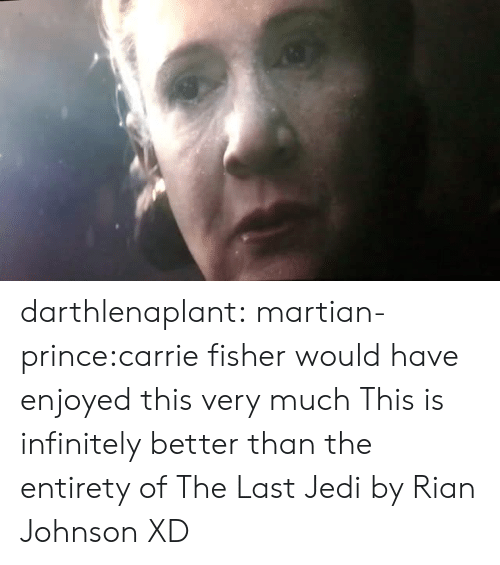 Carrie Fisher: darthlenaplant:  martian-prince:carrie fisher would have enjoyed this very much  This is infinitely better than the entirety of The Last Jedi by Rian Johnson XD