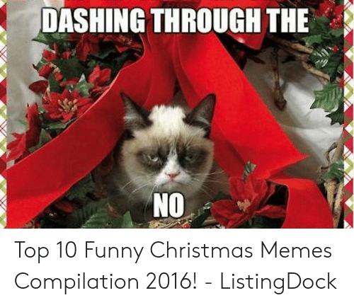 Christmas, Funny, and Memes: DASHING THROUGH THE  NO Top 10 Funny Christmas Memes Compilation 2016! - ListingDock